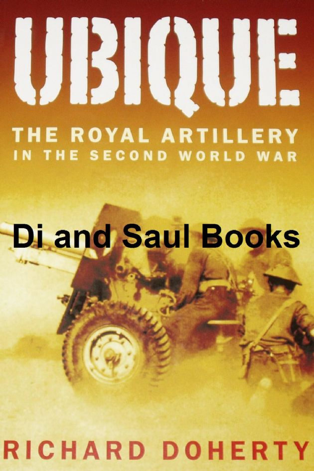 Ubique - The Royal Artillery in the Second World War, by Richard Doherty